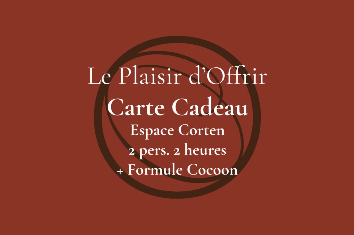Carte Cadeau pour 2 personnes 2 heures en semaine ou le week-end dans l'Espace Corten + Formule Cocoon