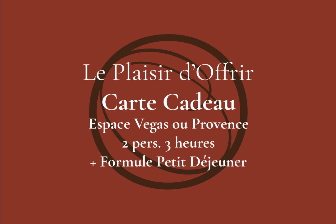 Carte Cadeau pour 2 personnes 3 heures en semaine ou le week-end dans l'Espace Provence ou Vegas + Formule Petit Déjeuner sucré/salé